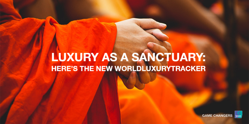World Luxury Tracking 2019 - Luxury As A Sanctuary Reconnecting With What Is Essential: Quality, Beauty, Sustainability